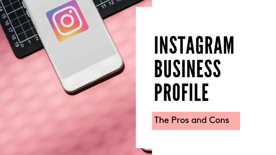 The Pros and Cons of Instagram Business Profile: What You Should Know Before Switching